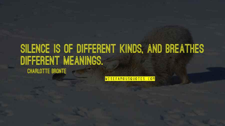 Charlotte Bronte Quotes By Charlotte Bronte: Silence is of different kinds, and breathes different