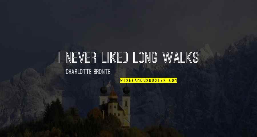 Charlotte Bronte Quotes By Charlotte Bronte: I never liked long walks