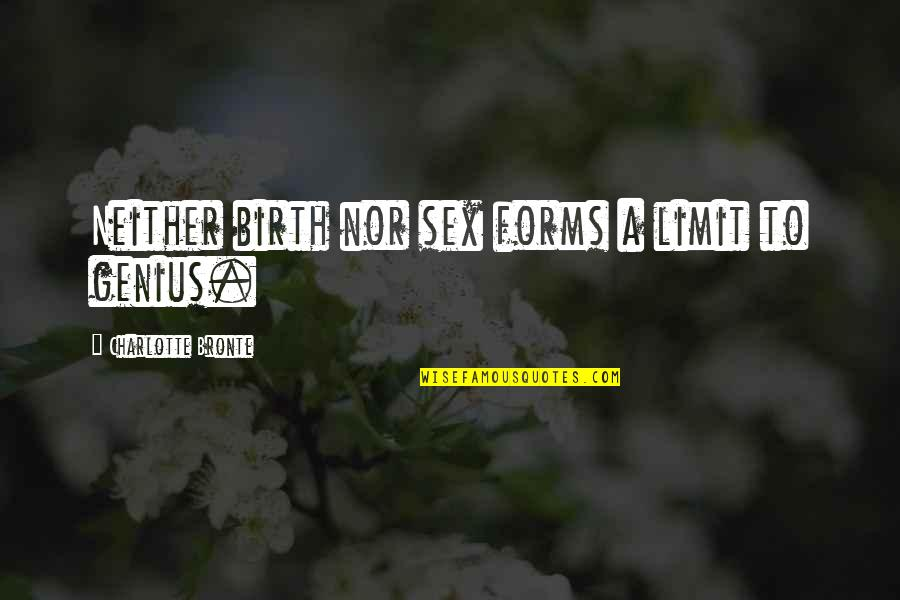 Charlotte Bronte Quotes By Charlotte Bronte: Neither birth nor sex forms a limit to