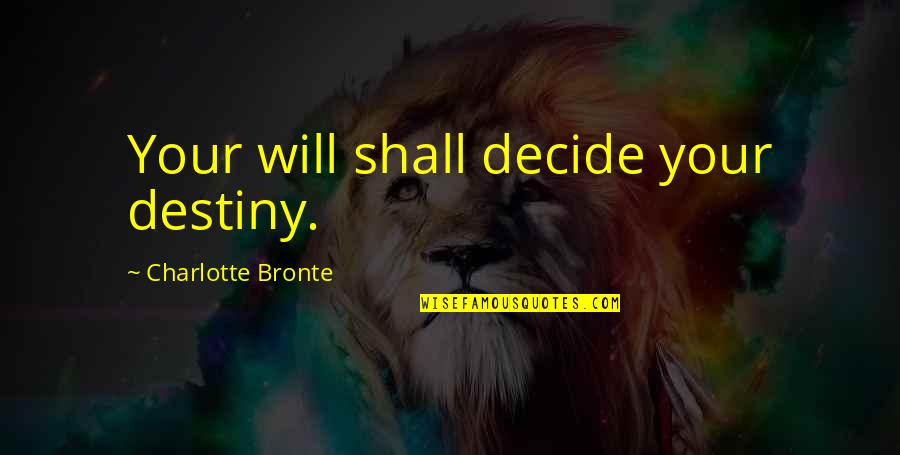 Charlotte Bronte Quotes By Charlotte Bronte: Your will shall decide your destiny.