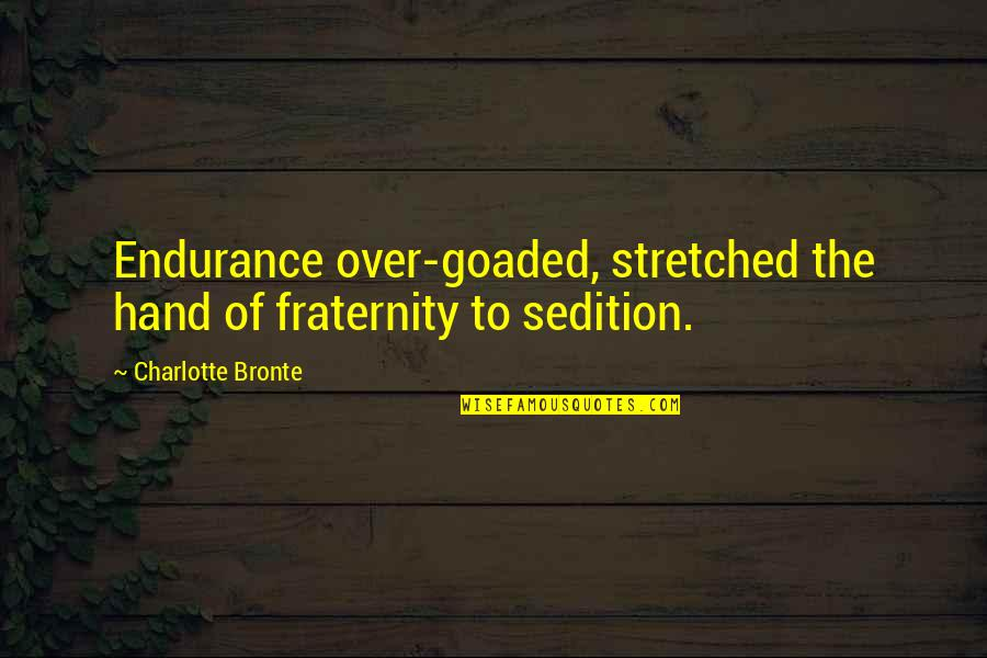 Charlotte Bronte Quotes By Charlotte Bronte: Endurance over-goaded, stretched the hand of fraternity to