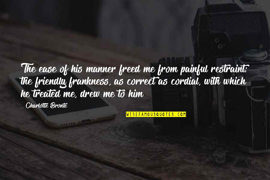 Charlotte Bronte Quotes By Charlotte Bronte: The ease of his manner freed me from
