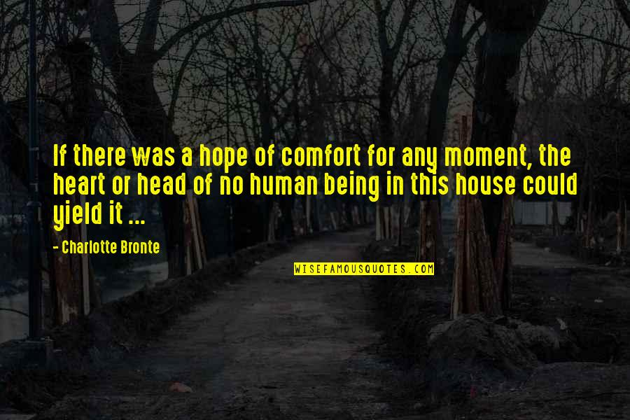 Charlotte Bronte Quotes By Charlotte Bronte: If there was a hope of comfort for