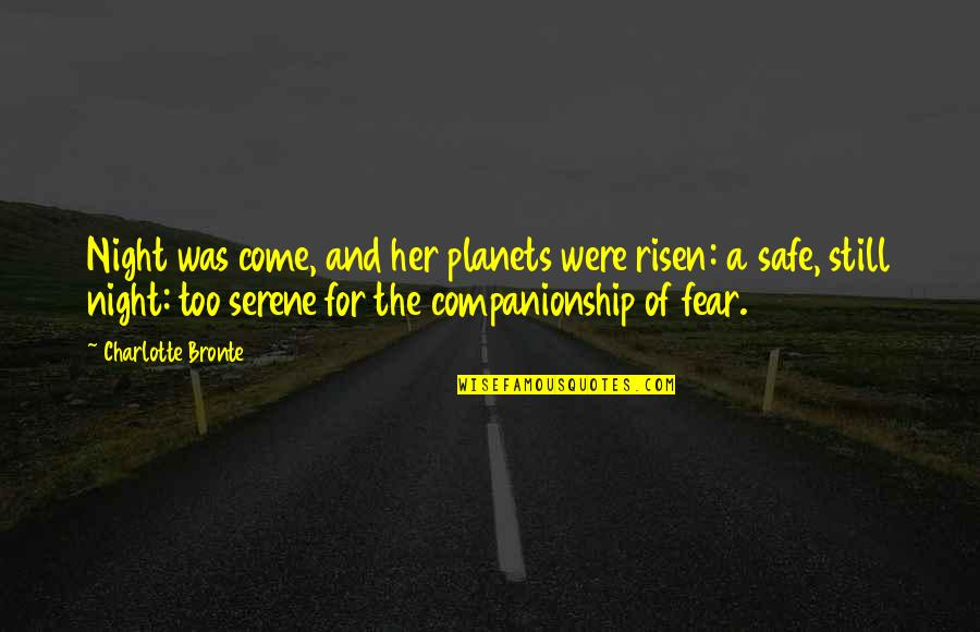 Charlotte Bronte Quotes By Charlotte Bronte: Night was come, and her planets were risen: