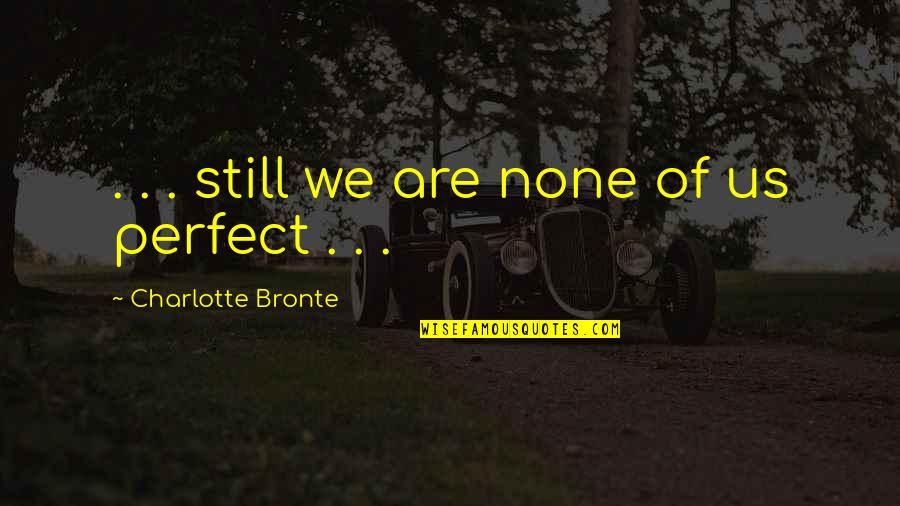 Charlotte Bronte Quotes By Charlotte Bronte: . . . still we are none of