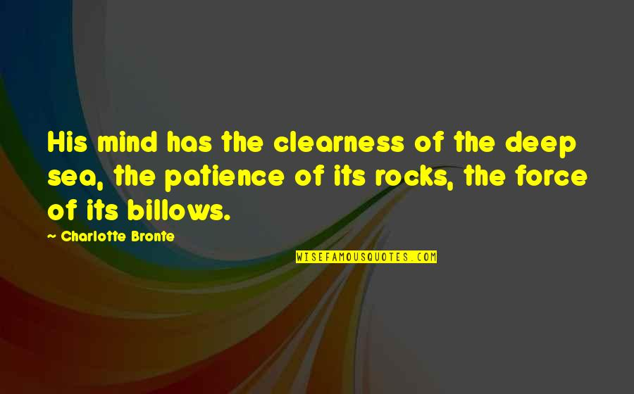 Charlotte Bronte Quotes By Charlotte Bronte: His mind has the clearness of the deep