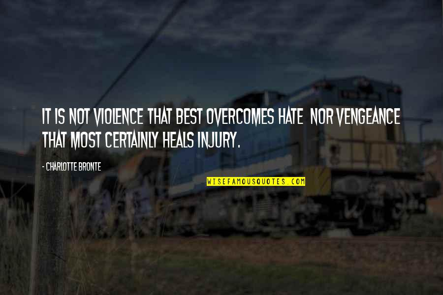 Charlotte Bronte Quotes By Charlotte Bronte: It is not violence that best overcomes hate
