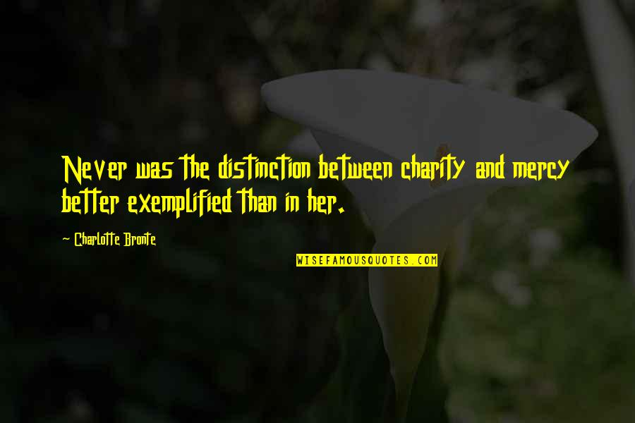Charlotte Bronte Quotes By Charlotte Bronte: Never was the distinction between charity and mercy