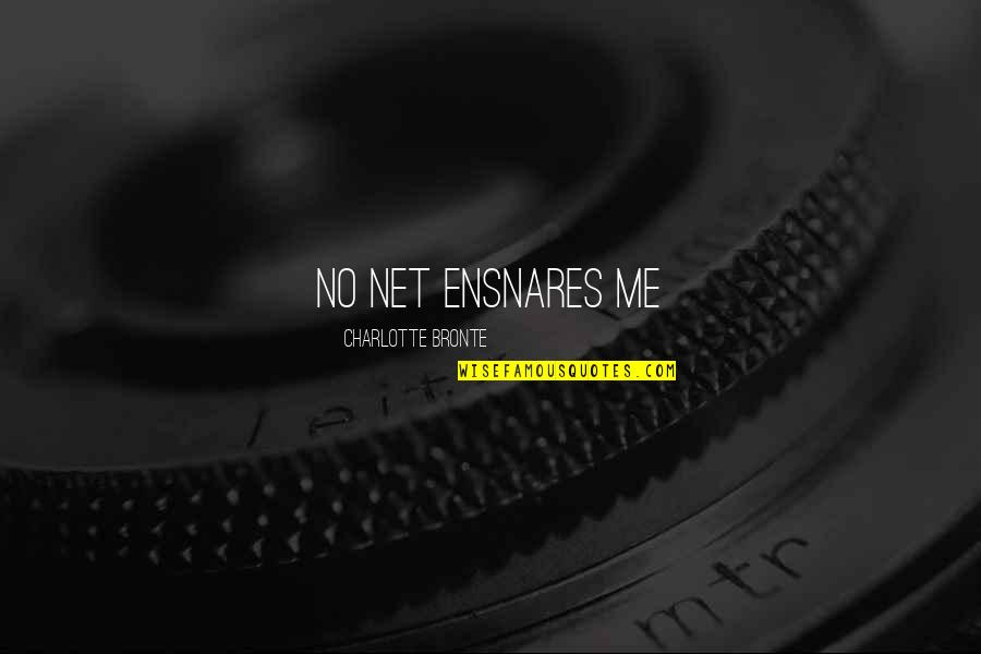 Charlotte Bronte Quotes By Charlotte Bronte: no net ensnares me