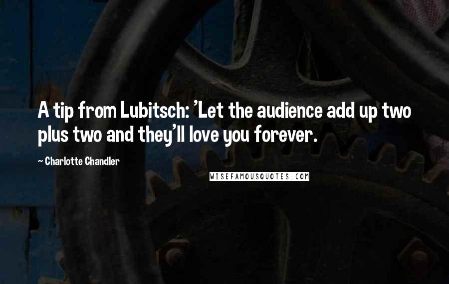 Charlotte Chandler quotes: A tip from Lubitsch: 'Let the audience add up two plus two and they'll love you forever.