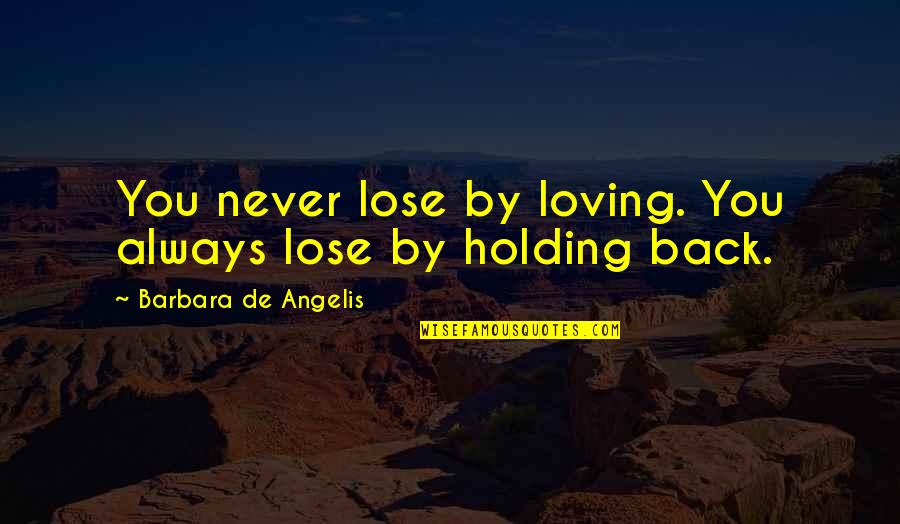 Charlotte Davis Kasl Quotes By Barbara De Angelis: You never lose by loving. You always lose