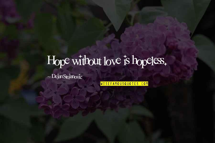 Charlotte Davis Kasl Quotes By Dejan Stojanovic: Hope without love is hopeless.