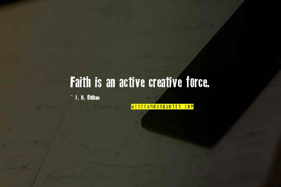 Charlotte Davis Kasl Quotes By J. H. Oldham: Faith is an active creative force.