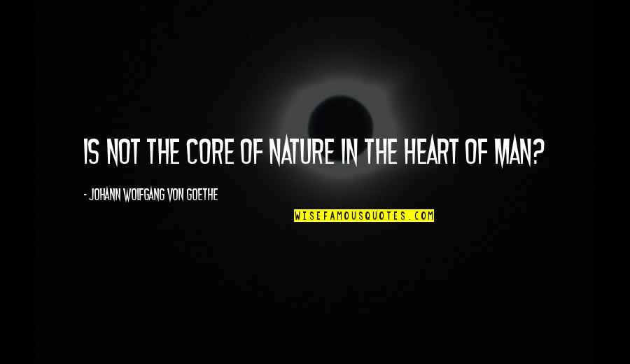 Charlotte Davis Kasl Quotes By Johann Wolfgang Von Goethe: Is not the core of nature in the