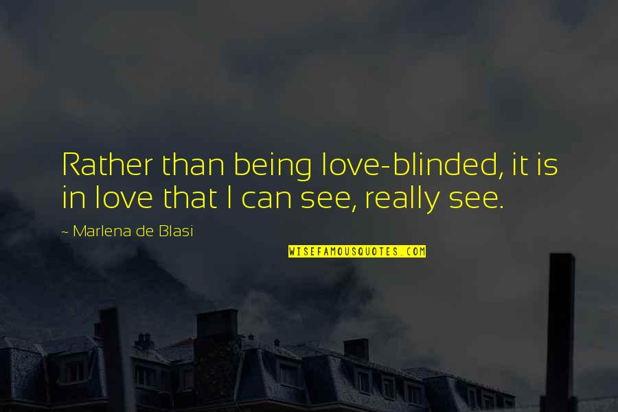 Charlotte Davis Kasl Quotes By Marlena De Blasi: Rather than being love-blinded, it is in love