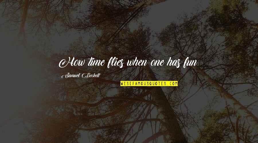 Charlotte Davis Kasl Quotes By Samuel Beckett: How time flies when one has fun!