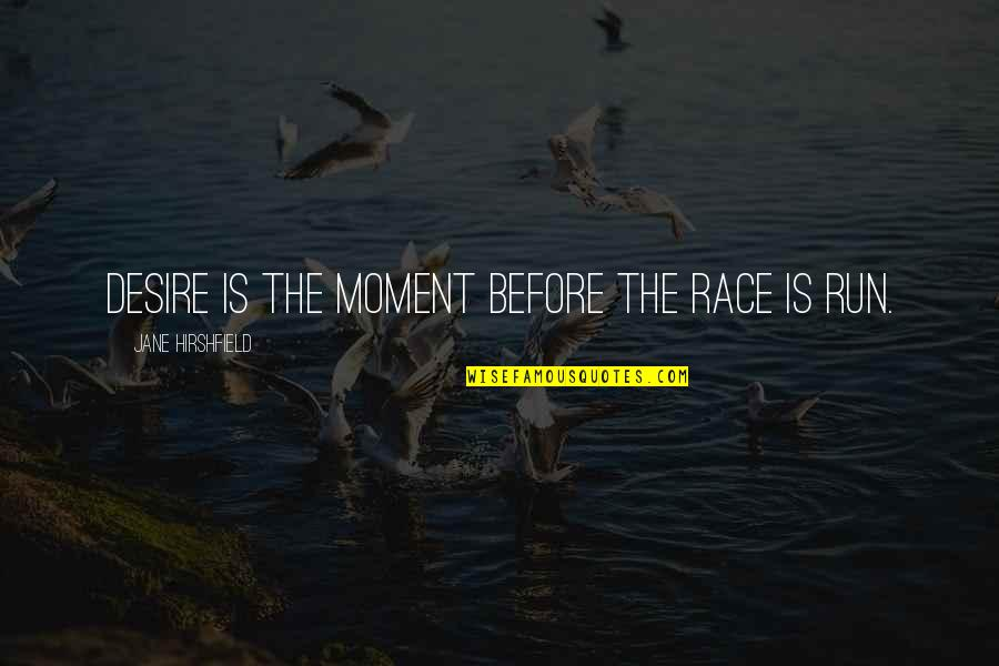 Charlotte Doyle Captain Jaggery Quotes By Jane Hirshfield: Desire is the moment before the race is
