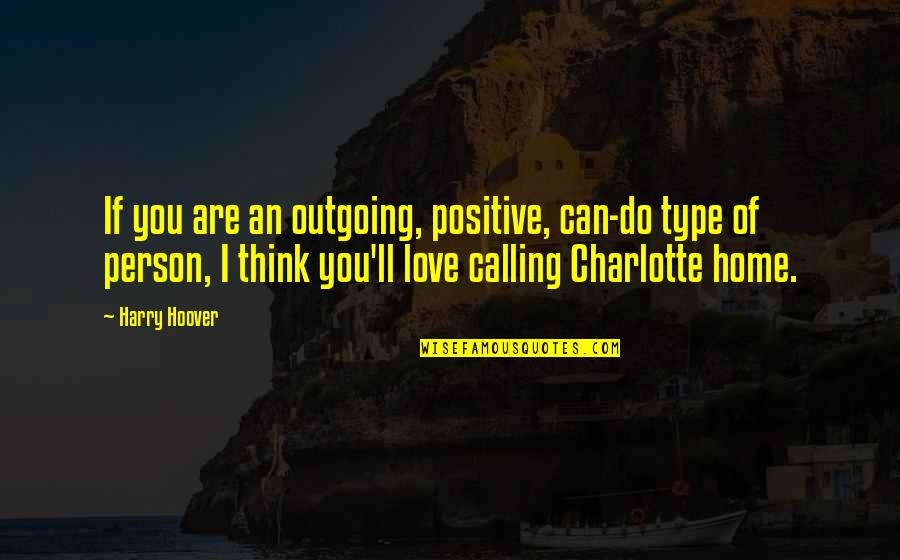 Charlotte Nc Quotes By Harry Hoover: If you are an outgoing, positive, can-do type
