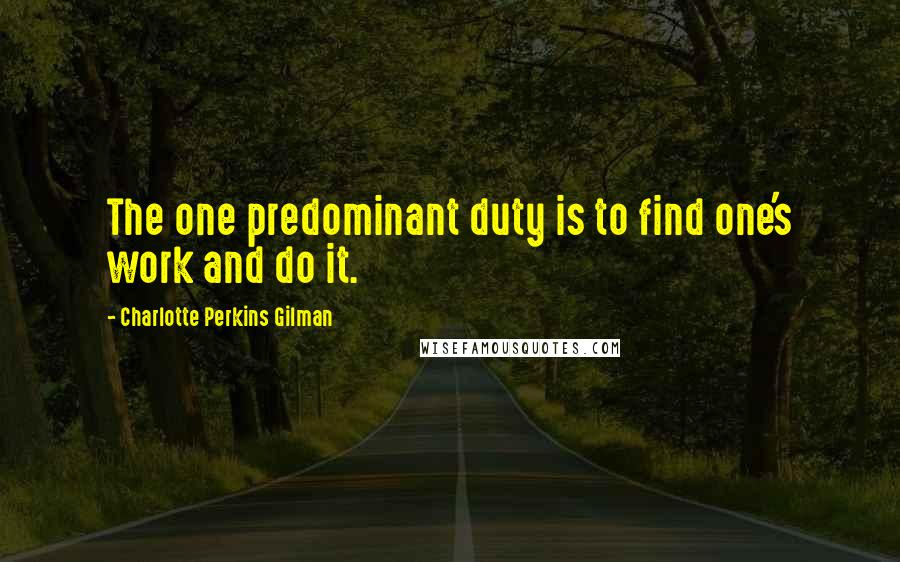 Charlotte Perkins Gilman quotes: The one predominant duty is to find one's work and do it.