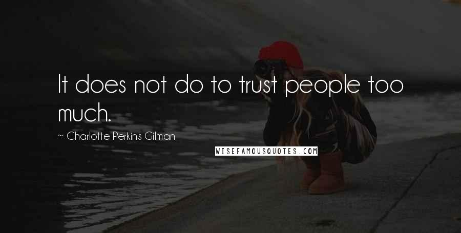 Charlotte Perkins Gilman quotes: It does not do to trust people too much.