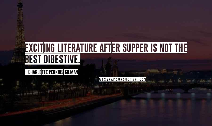 Charlotte Perkins Gilman quotes: Exciting literature after supper is not the best digestive.
