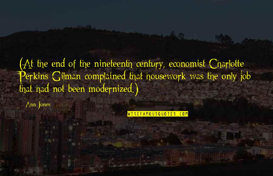 Charlotte Perkins Gilman Quotes By Ann Jones: (At the end of the nineteenth century, economist