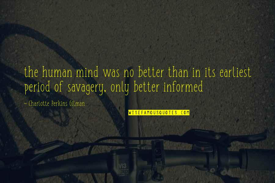 Charlotte Perkins Gilman Quotes By Charlotte Perkins Gilman: the human mind was no better than in