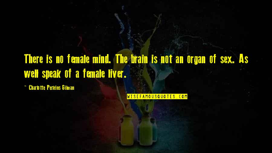 Charlotte Perkins Gilman Quotes By Charlotte Perkins Gilman: There is no female mind. The brain is