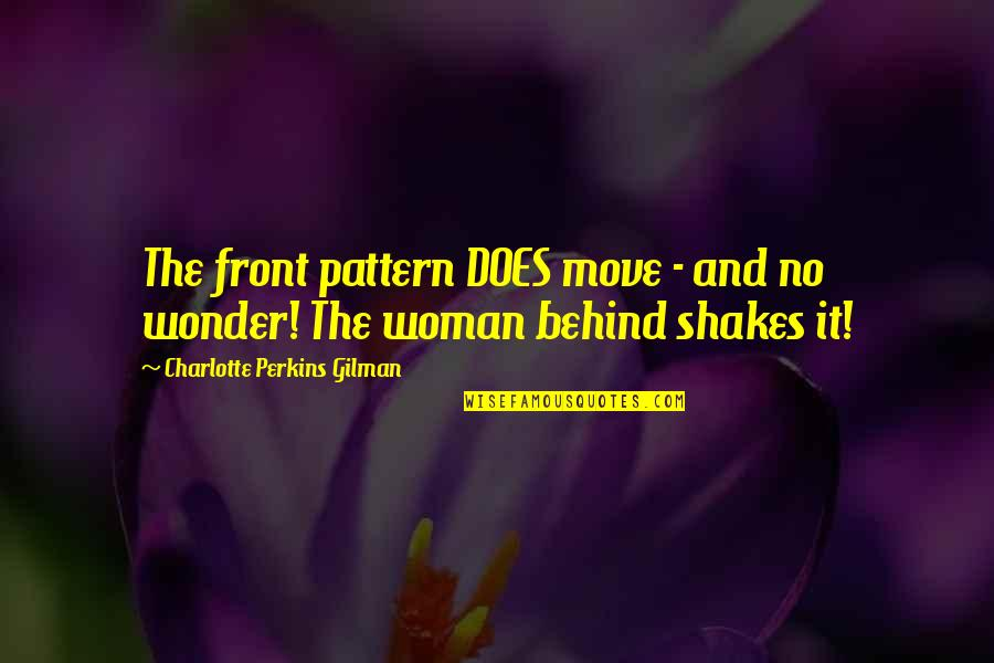 Charlotte Perkins Gilman Quotes By Charlotte Perkins Gilman: The front pattern DOES move - and no