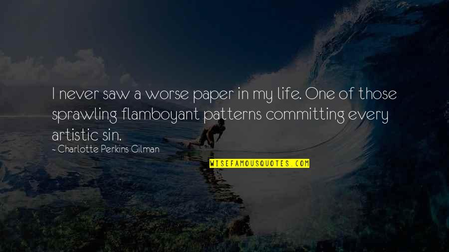 Charlotte Perkins Gilman Quotes By Charlotte Perkins Gilman: I never saw a worse paper in my