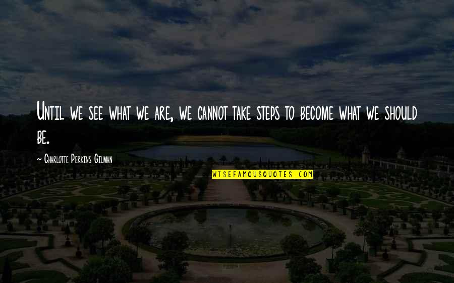 Charlotte Perkins Gilman Quotes By Charlotte Perkins Gilman: Until we see what we are, we cannot
