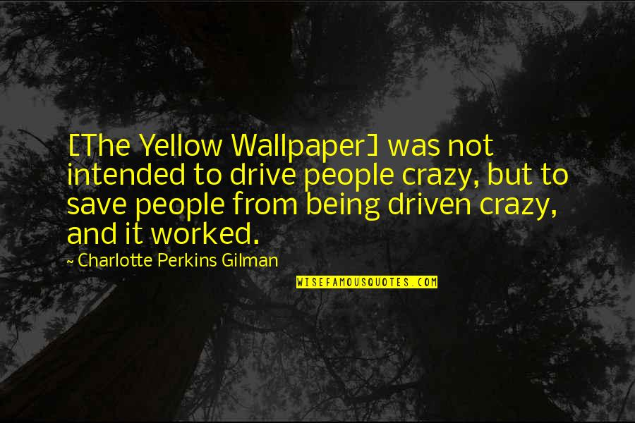 Charlotte Perkins Gilman Quotes By Charlotte Perkins Gilman: [The Yellow Wallpaper] was not intended to drive