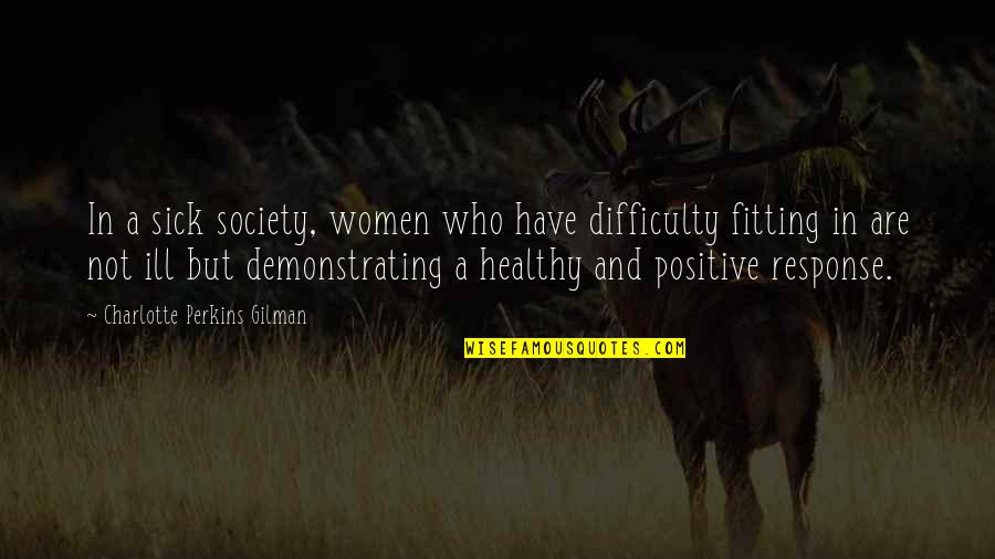 Charlotte Perkins Gilman Quotes By Charlotte Perkins Gilman: In a sick society, women who have difficulty