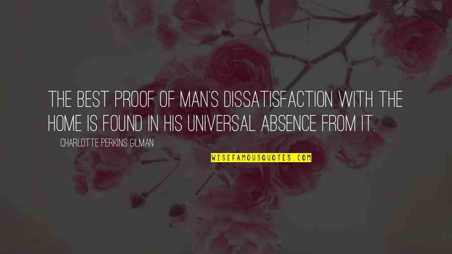 Charlotte Perkins Gilman Quotes By Charlotte Perkins Gilman: The best proof of man's dissatisfaction with the