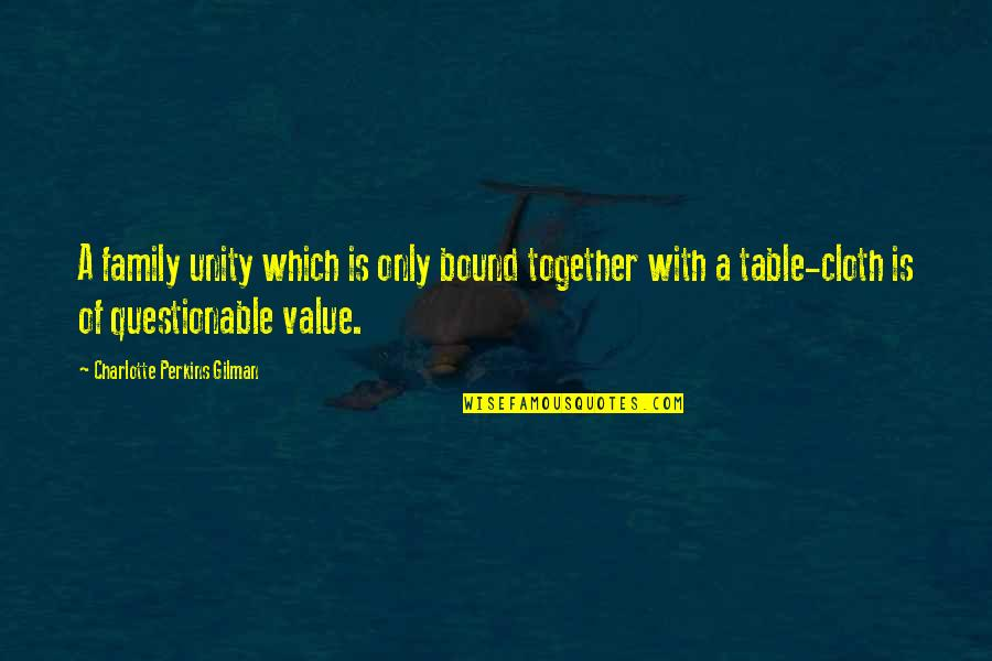 Charlotte Perkins Gilman Quotes By Charlotte Perkins Gilman: A family unity which is only bound together