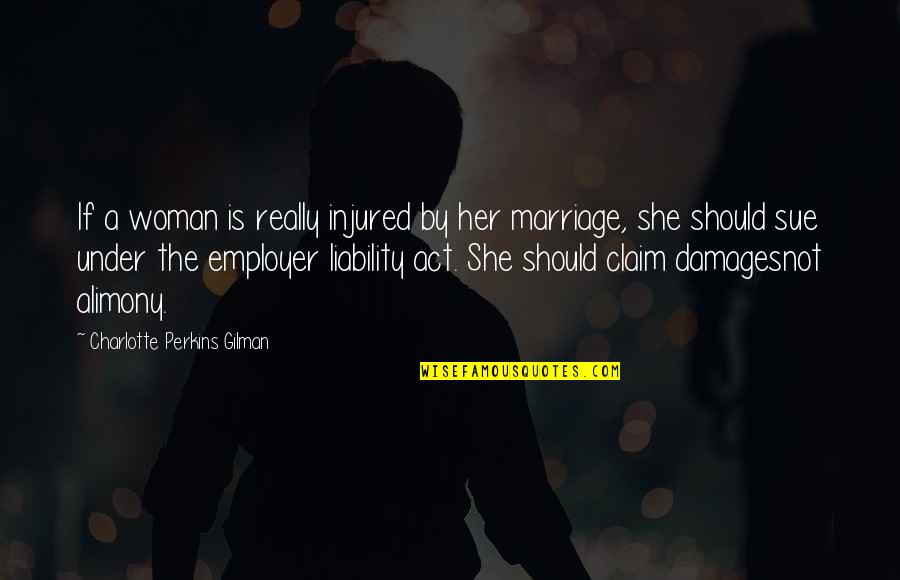 Charlotte Perkins Gilman Quotes By Charlotte Perkins Gilman: If a woman is really injured by her