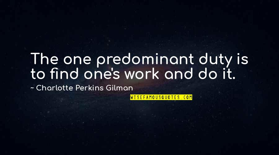 Charlotte Perkins Gilman Quotes By Charlotte Perkins Gilman: The one predominant duty is to find one's