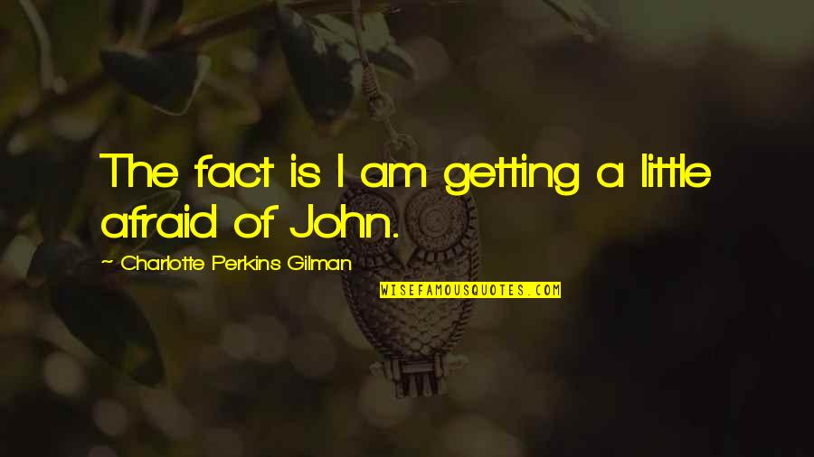 Charlotte Perkins Gilman Quotes By Charlotte Perkins Gilman: The fact is I am getting a little