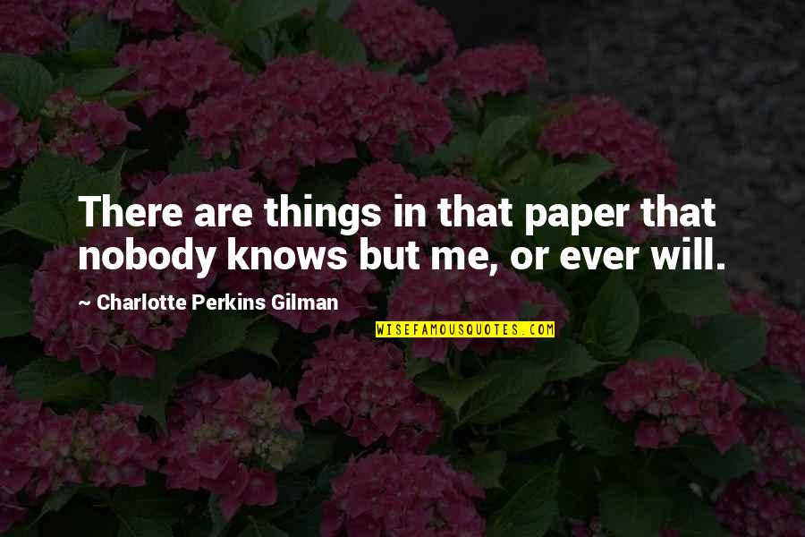 Charlotte Perkins Gilman Quotes By Charlotte Perkins Gilman: There are things in that paper that nobody
