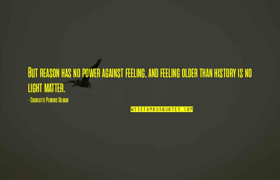 Charlotte Perkins Gilman Quotes By Charlotte Perkins Gilman: But reason has no power against feeling, and