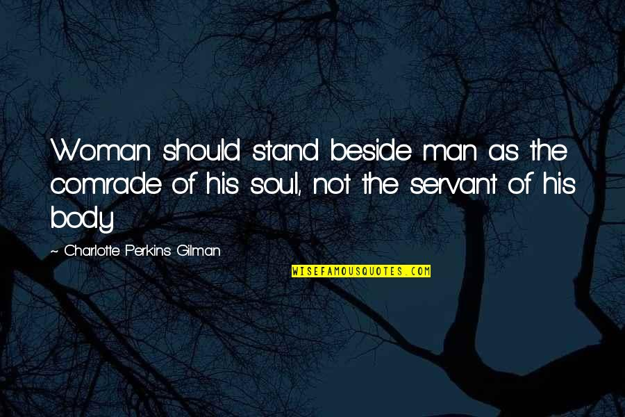 Charlotte Perkins Gilman Quotes By Charlotte Perkins Gilman: Woman should stand beside man as the comrade
