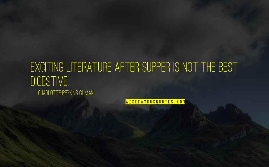 Charlotte Perkins Gilman Quotes By Charlotte Perkins Gilman: Exciting literature after supper is not the best