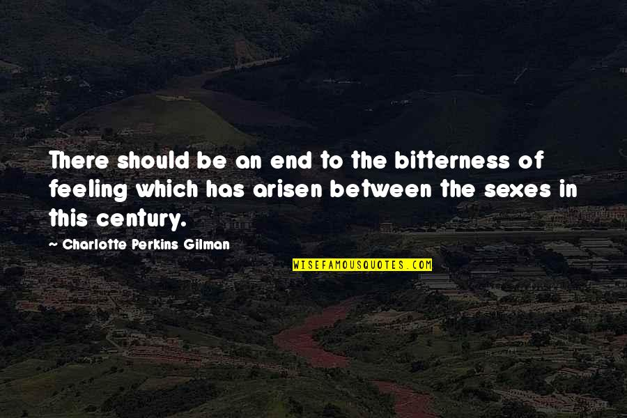 Charlotte Perkins Gilman Quotes By Charlotte Perkins Gilman: There should be an end to the bitterness