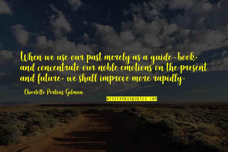 Charlotte Perkins Gilman Quotes By Charlotte Perkins Gilman: When we use our past merely as a