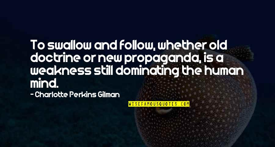 Charlotte Perkins Gilman Quotes By Charlotte Perkins Gilman: To swallow and follow, whether old doctrine or