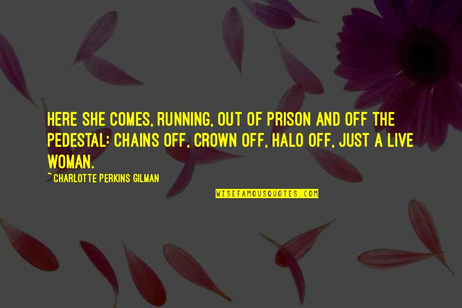 Charlotte Perkins Gilman Quotes By Charlotte Perkins Gilman: Here she comes, running, out of prison and