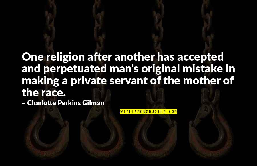 Charlotte Perkins Gilman Quotes By Charlotte Perkins Gilman: One religion after another has accepted and perpetuated