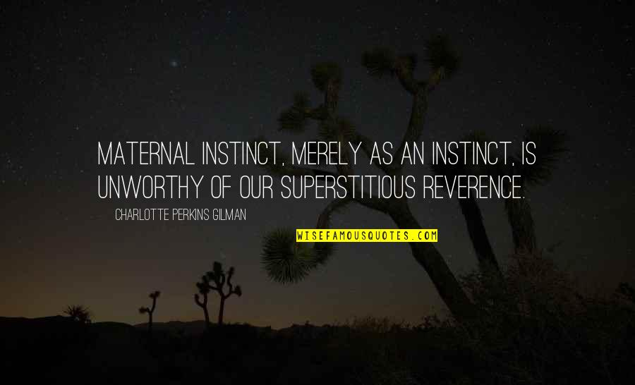 Charlotte Perkins Gilman Quotes By Charlotte Perkins Gilman: Maternal instinct, merely as an instinct, is unworthy