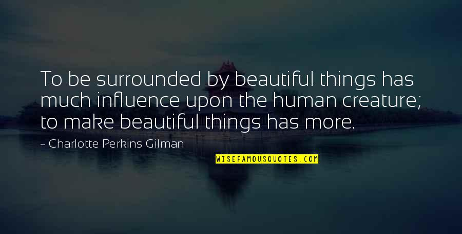 Charlotte Perkins Gilman Quotes By Charlotte Perkins Gilman: To be surrounded by beautiful things has much
