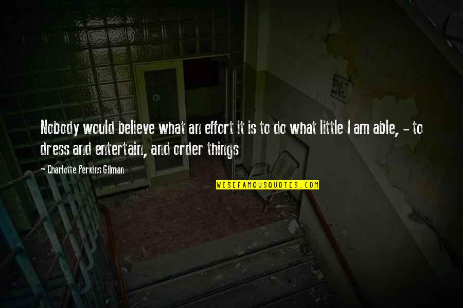 Charlotte Perkins Gilman Quotes By Charlotte Perkins Gilman: Nobody would believe what an effort it is